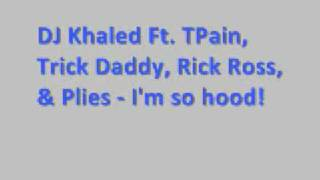 DJ Khaled Ft Tpain, Plies, Rick Ross, Trick Daddy - I