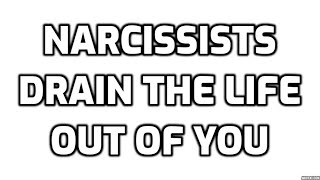 Narcissists Drain The Life Out Of You