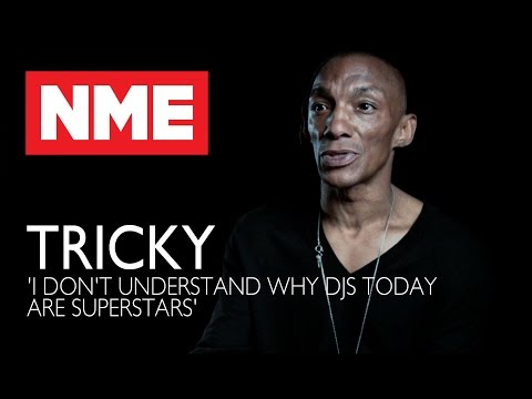 Tricky: 'I Don't Understand Why DJs Today Are Superstars'