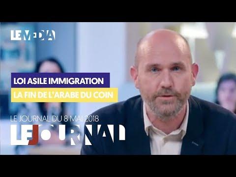 LE JOURNAL DU MARDI 8 MAI 2018 : LOI ASILE IMMIGRATION, LA FIN DE L'ARABE DU COIN
