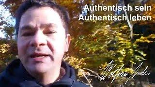 Authentisch - Glücklich sein durch Authentizität - Lebe den Moment, lebe den Tag - Wolfram Andes