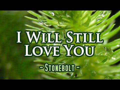 I Will Still Love You - Stonebolt (KARAOKE)