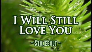I Will Still Love You - Stonebolt (KARAOKE VERSION)