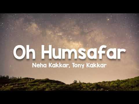 Oh Humsafar (lyrics) - Neha Kakkar, Tony Kakkar | Manoj Muntashir | Himansh Kohli