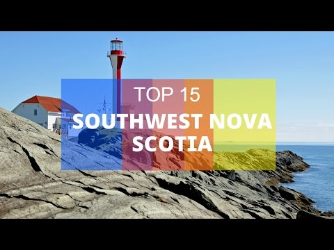 Top 15. Best Tourist Attractions in Southwest Nova Scotia - Canada
