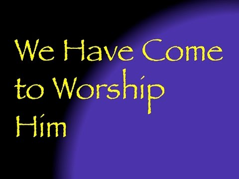 Songs for Advent and Christmas # 11 We Have Come to Worship Him