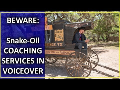 BEWARE:  Snake-Oil COACHING SERVICES IN VOICEOVER