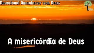 A misericórdia de de Deus // Amanhecer com Deus // Igreja Presbiteriana Floresta - GV