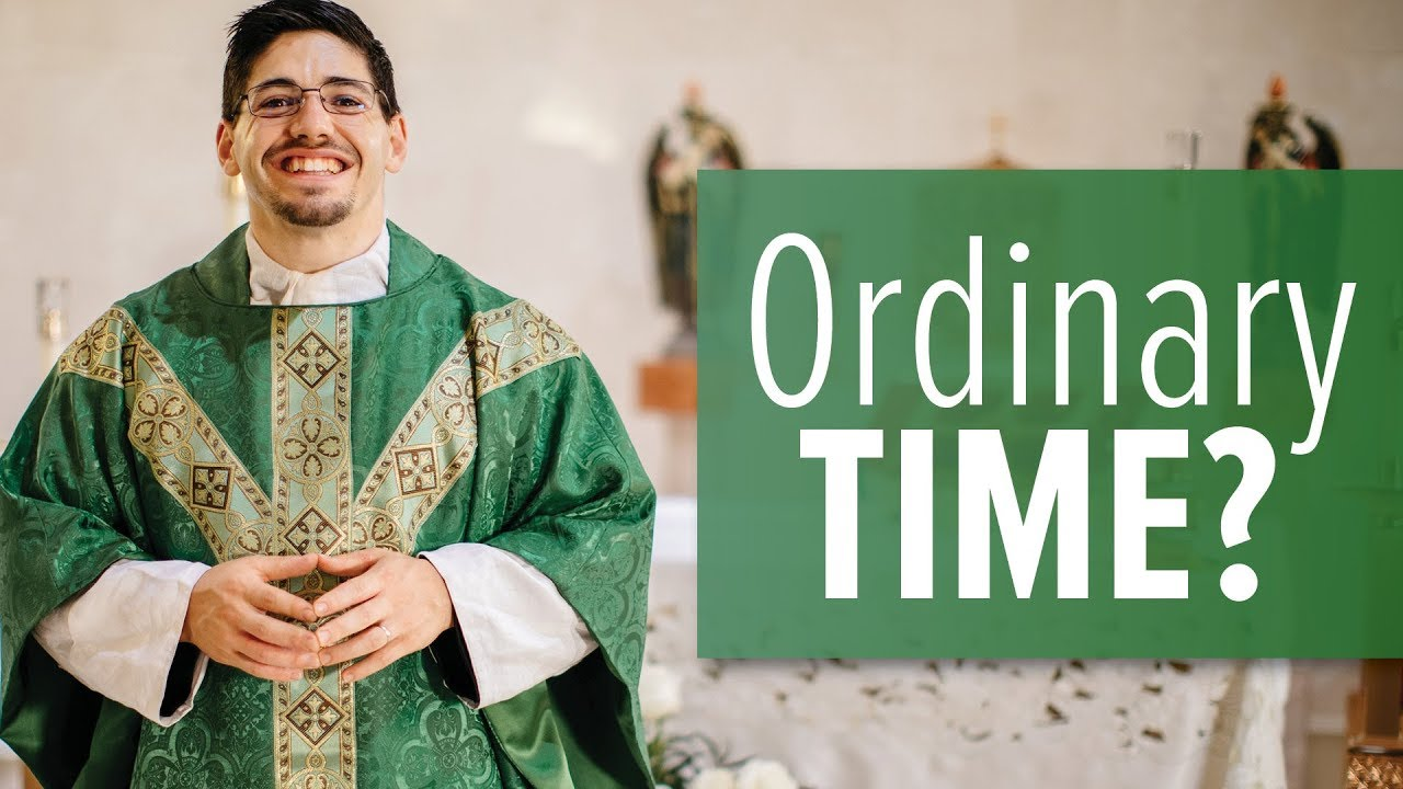 Why Ordinary Time? | Fr. Brice Higginbotham