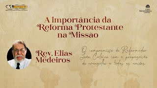 Rev. Elias Medeiros | O Compromisso de João Calvino com a propagação do Evangelho a todas as Nações