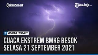 PERINGATAN DINI CUACA EKSTREM BMKG BESOK SELASA 21 SEPTEMBER 2021 screenshot 4