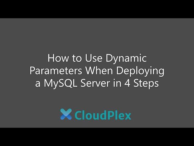 How to use Dynamic Parameters when deploying a MySQL server in 4 steps