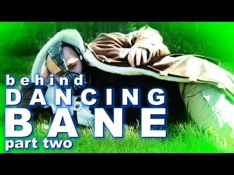 Dancing Bane: Behind The Scenes (Part 2)