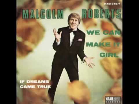 MALCOLM ROBERTS. WE CAN MAKE IT GIRL