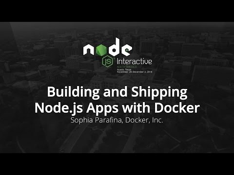 Building and Shipping Node.js Apps with Docker by Sophia Parafina, Docker, Inc.