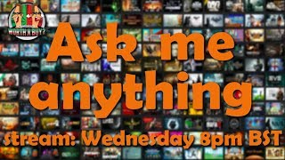 Ask me Anything (within reason) Gaming Stream