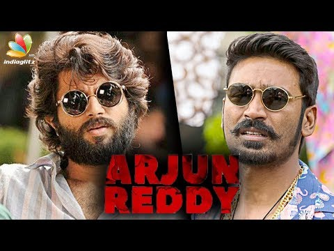 Dhanush Gets Rights For Arjun Reddy Tamil Remake   Latest Tamil Cinema News