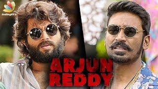 Dhanush gets rights for Arjun Reddy Tamil remake | Latest Tamil Cinema News