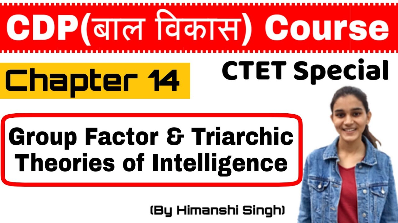 Group factor & Triarchic Theories of Intelligence | Chapter-14