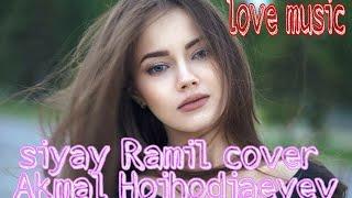 Ramil сияй  cover Акамаль холдхожаев новый песни и клипы