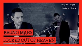 Bruno Mars - Locked out of heaven (traduction en francais) COVER Frank Cotty ft. Seb