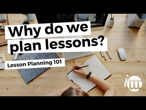 Lesson Planning - Part 1 - Why Do We Plan Lessons?