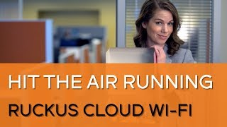 Hit the Air Running with Ruckus Cloud Wi-Fi