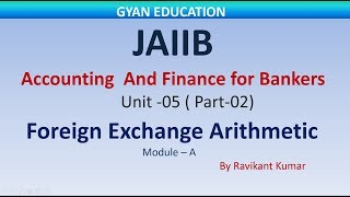Foreign Exchange Arithmetic   JAIIB   Accounting & Finance for Bankers    Mod-A   Unit-05   DB&F