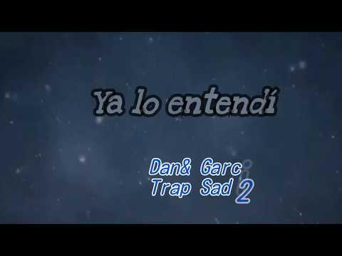 """""""ya-lo-entendí""""-rap-trap-sad-2018-dan&-garcia-(sur-anónimo-en-coros-y-beat)"""