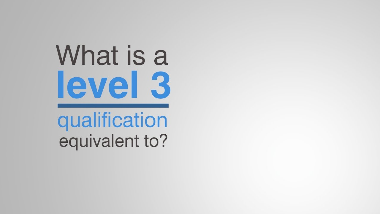 What is a Level 3 Qualification Equivalent to? | Distance