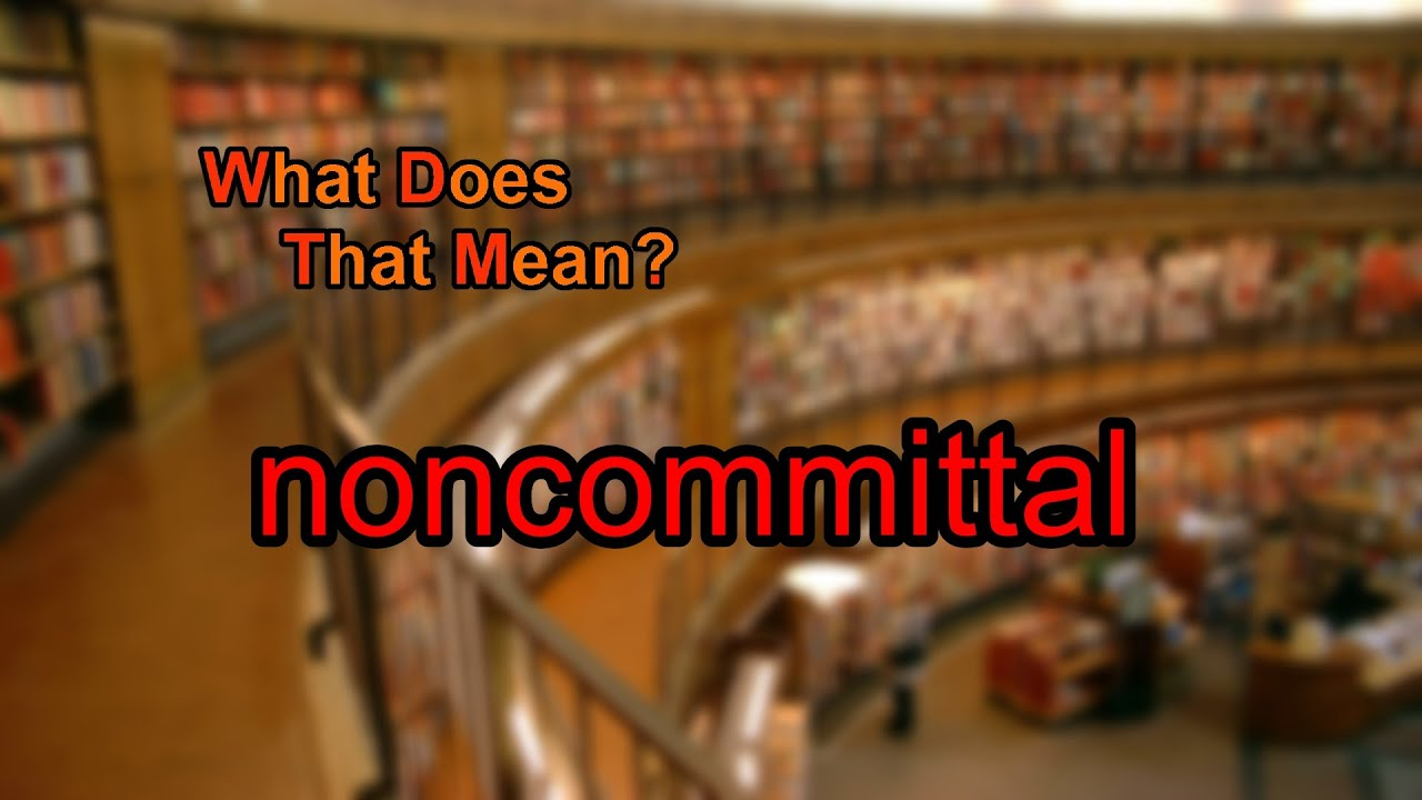 What is the definition of noncommittal