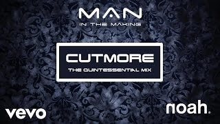 NOAH Official - Man In The Making (Cutmore - The Quintessential Radio Mix) [Audio]