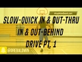 Slow-Quick In & Out-Thru In & Out-Behind Drive Pt. 1