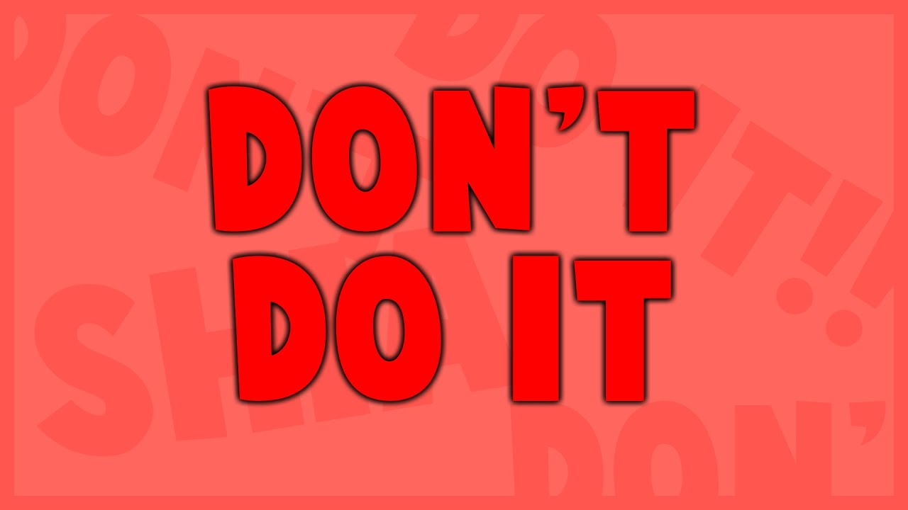 Image result for dont do it
