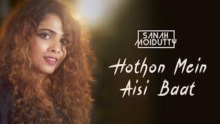Hothon Mein Aisi Baat | Sanah Moidutty