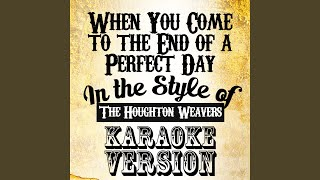 When You Come to the End of a Perfect Day (In the Style of the Houghton Weavers) (Karaoke Version)