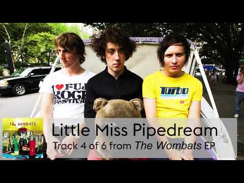 04 The Wombats - Little Miss Pipedream