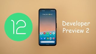Android 12 Developer Preview 2 -GCam Split Screen Support, PiP Pinch-to-Zoom, One-Handed Mode & More
