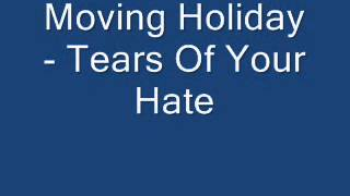 Moving Holiday - Tears Of Your Hate