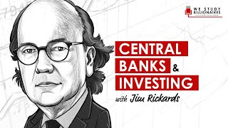 233 TIP. Dr. James Rickards on Central Banking and Investing