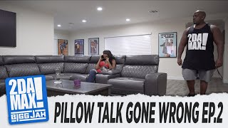 """PILLOW TALK GONE WRONG EP. 2"" l BIGG JAH"