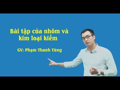 Bài tập về nhôm và kim loại kiềm – Lớp 12 – Thầy Phạm Thanh Tùng