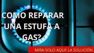 COMO REPARAR UNA ESTUFA DE GAS