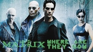 The Matrix: Where Are They Now?
