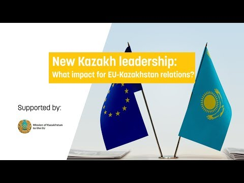 New Kazakh leadership: What impact for EU-Kazakhstan relations?
