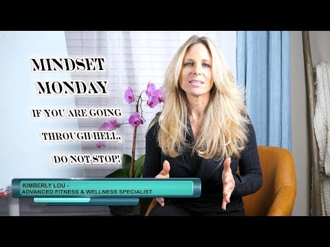 Mindset Monday - From Winston Churchill by Kimberly Lou  If you are going through hell do not stop!