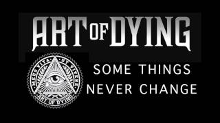 Art of Dying - Some Things Never Change (Audio Stream)