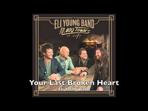 Your Last Broken Heart - Eli Young Band