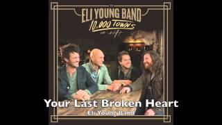 Watch Eli Young Band Your Last Broken Heart video