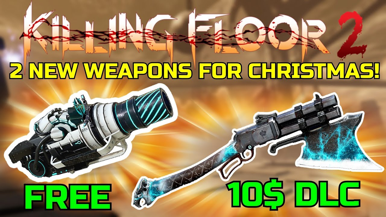 Killing Floor 2 | 2 NEW WEAPONS COMING TO THE CHRISTMAS UPDATE! - 1 Free 1 DLC!